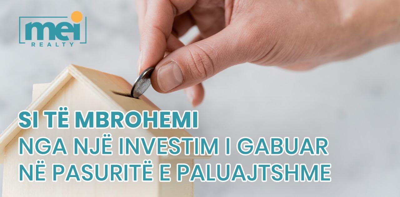 Si te mbrohemi nga nje investim i gabuar në pasuritë e paluajtshme